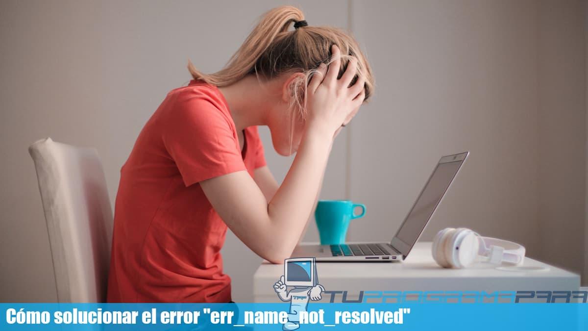 Err_name_not_resolved: cómo solucionar este error en tu navegador 2